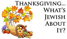Thanksgiving ... What's Jewish About It?
